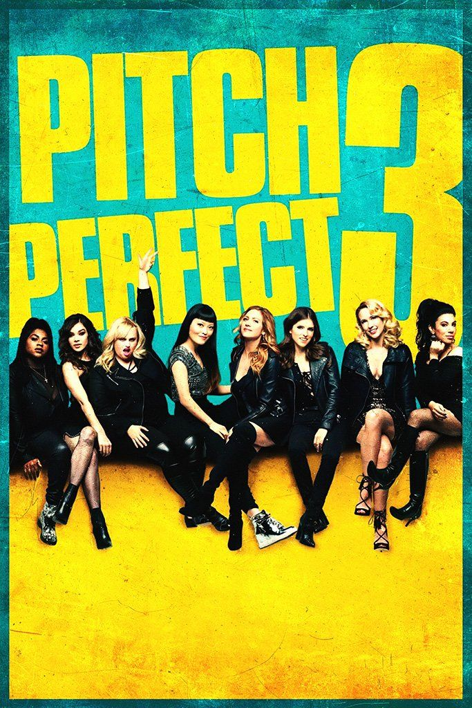 Pitch Perfect 3 Movie Poster With Images Watch Pitch Perfect