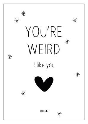 You're weird...| Kaarten Elske | www.kekootje.nl