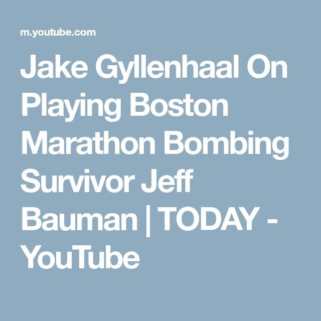 Jake Gyllenhaal On Playing Boston Marathon Bombing Survivor Jeff Bauman   TODAY - YouTube