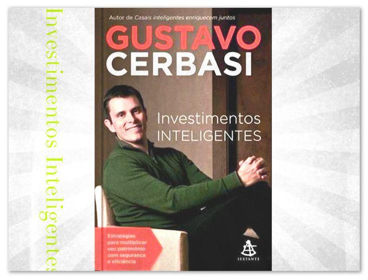 """Resenha do Livro """"Investimentos Inteligentes"""" – Gustavo Cerbasi."""