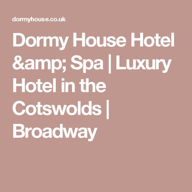 Dormy House Hotel & Spa | Luxury Hotel in the Cotswolds | Broadway