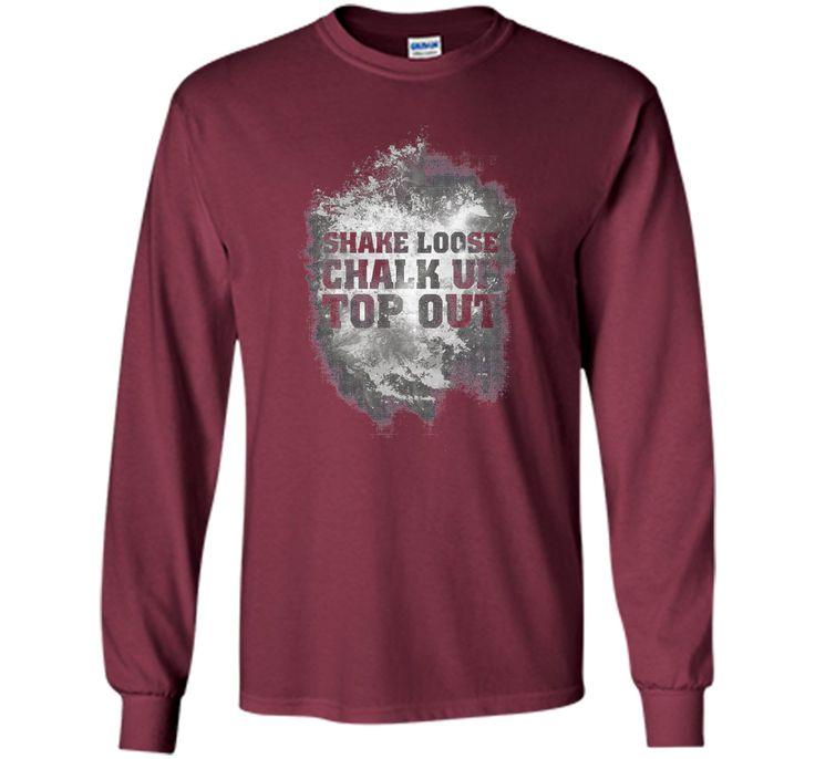 Shake Loose Chalk Up Top Out - climbing & bouldering tshirt t-shirt