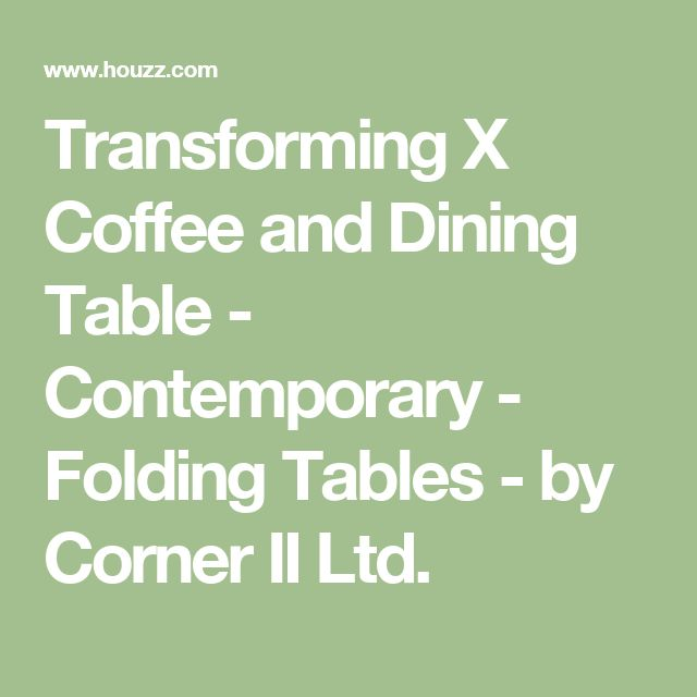 Transforming X Coffee and Dining Table - Contemporary - Folding Tables - by Corner II Ltd.