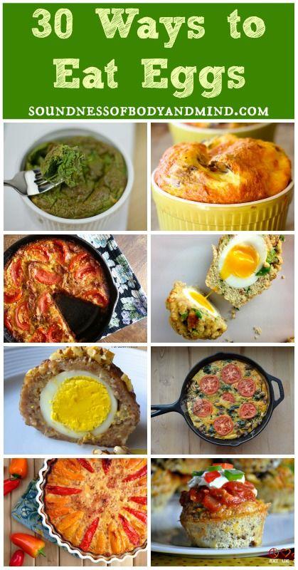 30 Ways to Eat Eggs   http://soundnessofbodyandmind.com/