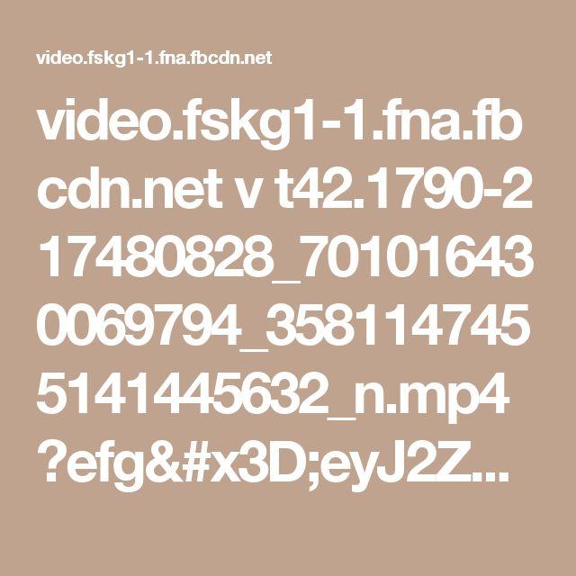 video.fskg1-1.fna.fbcdn.net v t42.1790-2 17480828_701016430069794_3581147455141445632_n.mp4?efg=eyJ2ZW5jb2RlX3RhZyI6InN2ZV9zZCJ9&oh=8667f87355083663fb4e1bd9d50fbb56&oe=58D697BA