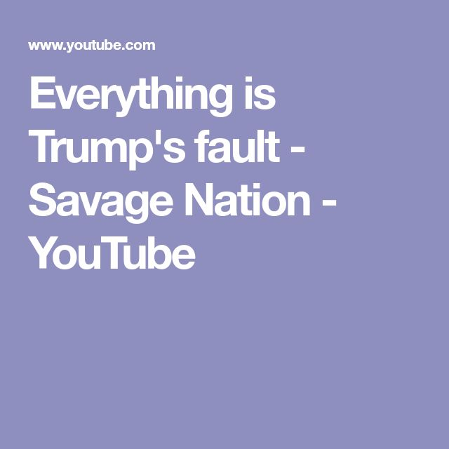 Everything is Trump's fault - Savage Nation - YouTube
