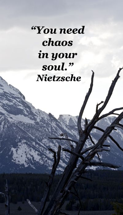 """""""You need chaos in your soul.""""  Nietzsche -- On image of Tetons in GRAND TETONS NATIONAL PARK, WYOMING.  Explore literary quotes reflecting on journeys at http://www.examiner.com/article/travel-a-road-of-literate-quotes-about-the-journey"""