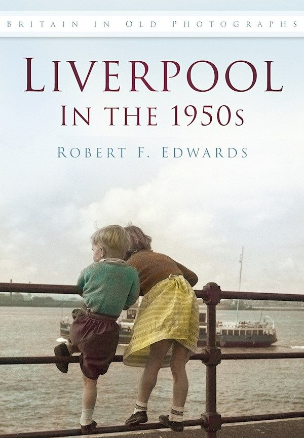 The History Press | Liverpool in the 1950s