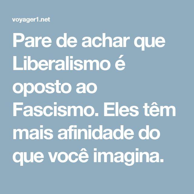 Pare de achar que Liberalismo é oposto ao Fascismo. Eles têm mais afinidade do que você imagina.