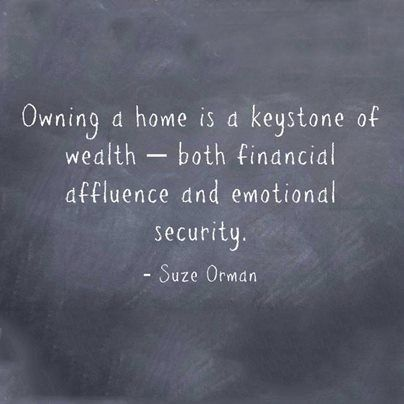 """Owning a home is a keystone of wealth--both financial affluence and emotional security."" Suze Orman #Quote"