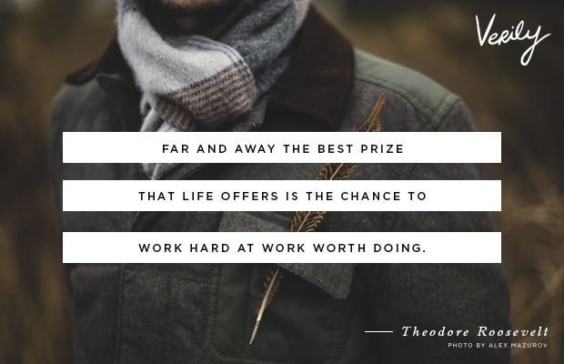 far and away the best prize that life offers is the chance to work hard at work worth doing - theodore roosevelt. #truth