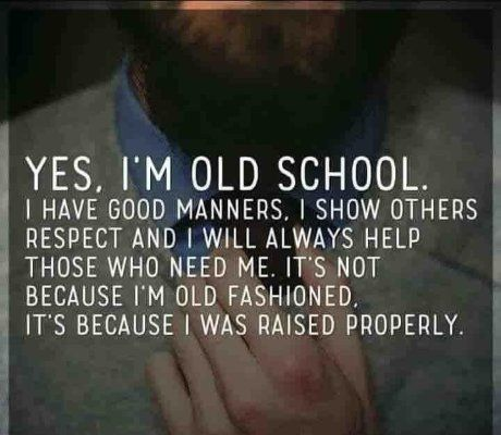 Because I raised myself properly