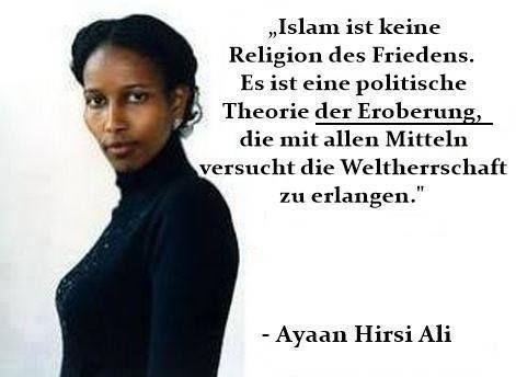 Islam ist keine Religion des Friedens. Es ist eine politische Theorie der Eroberung, die mit allen Mitteln versucht, die Weltherrschaft zu erlangen. — Ayaan Hirsi Ali