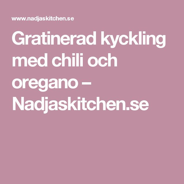 Gratinerad kyckling med chili och oregano – Nadjaskitchen.se