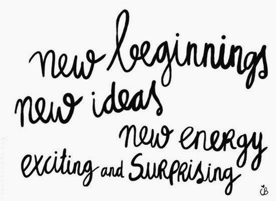 New beginnings new ideas new energy exciting and surprising.
