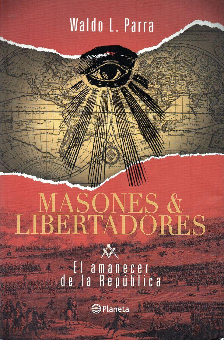 Masones & Libertadores El amanecer de la República.  Parra, Waldo L. 1965-