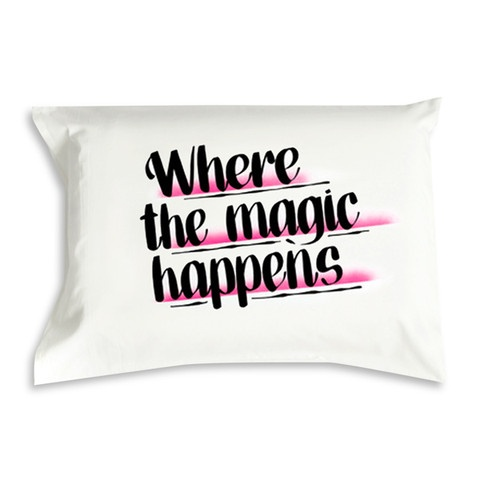 Where the Magic Happens Pillowcase from lovemylove.com.au