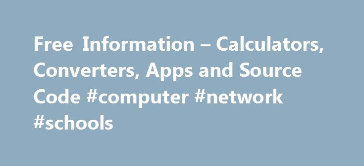 Free Information – Calculators, Converters, Apps and Source Code #computer #network #schools http://india.nef2.com/free-information-calculators-converters-apps-and-source-code-computer-network-schools/  # CSGNetwork Thank you for visiting our site and seeking help from Computer Support Group and our online division, CSGNETWORK.COM. We are still supporting Microsoft's Internet Explorer as the primary browser; see more information about browsers here . The primary purpose of this site is to…