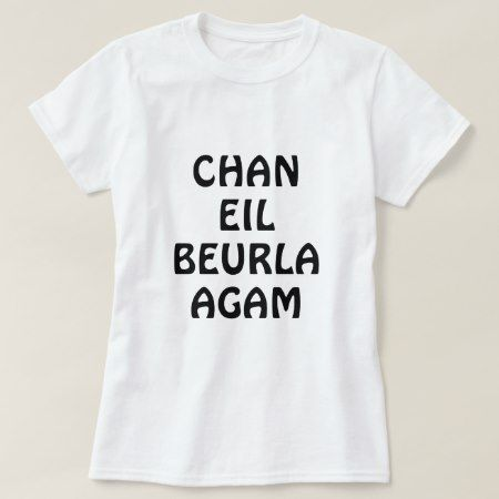 Chan eil Beurla , I do not speak English T-Shirt - tap to personalize and get yours