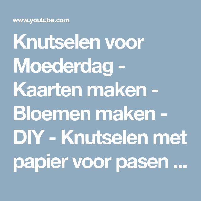 Knutselen voor Moederdag - Kaarten maken - Bloemen maken - DIY - Knutselen met papier voor pasen - YouTube