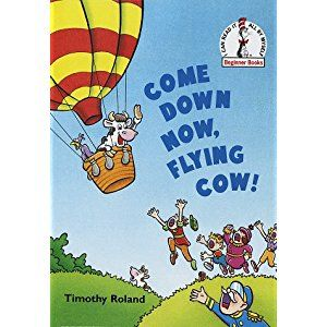 Come Down Now, Flying Cow! (Beginner Books)
