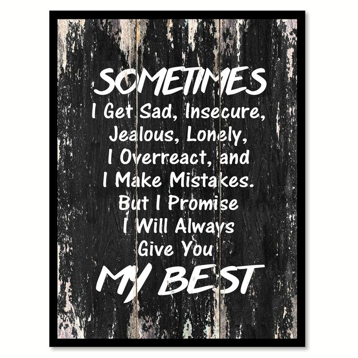 Sometimes I get sad insecure jealous lonely I overreact & I make mistakes but I promise I will always give you my best Motivational Quote Saying Canvas Print with Picture Frame Home Decor Wall Art