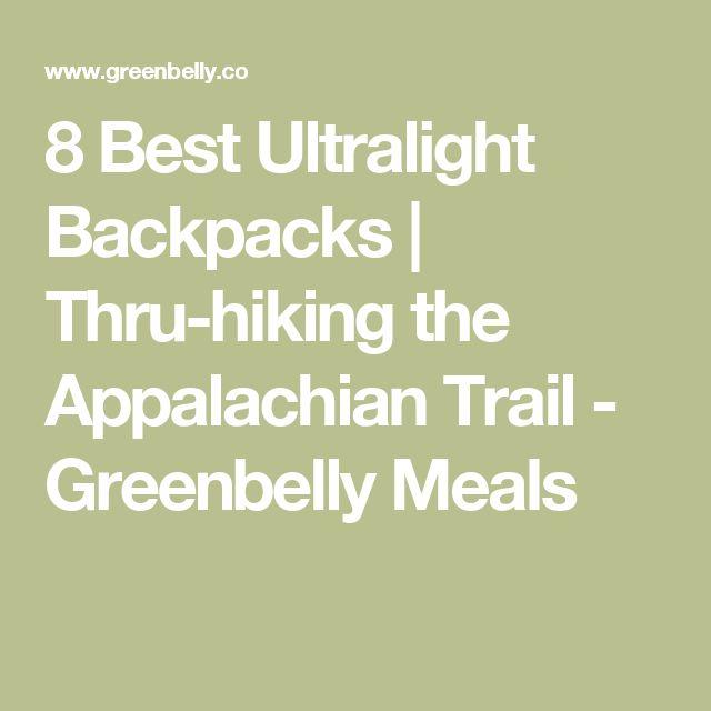 8 Best Ultralight Backpacks | Thru-hiking the Appalachian Trail - Greenbelly Meals