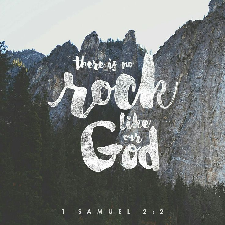 No one is holy like the Lord! There is no one beside you; there is no rock like our God. 1 Samuel 2:2