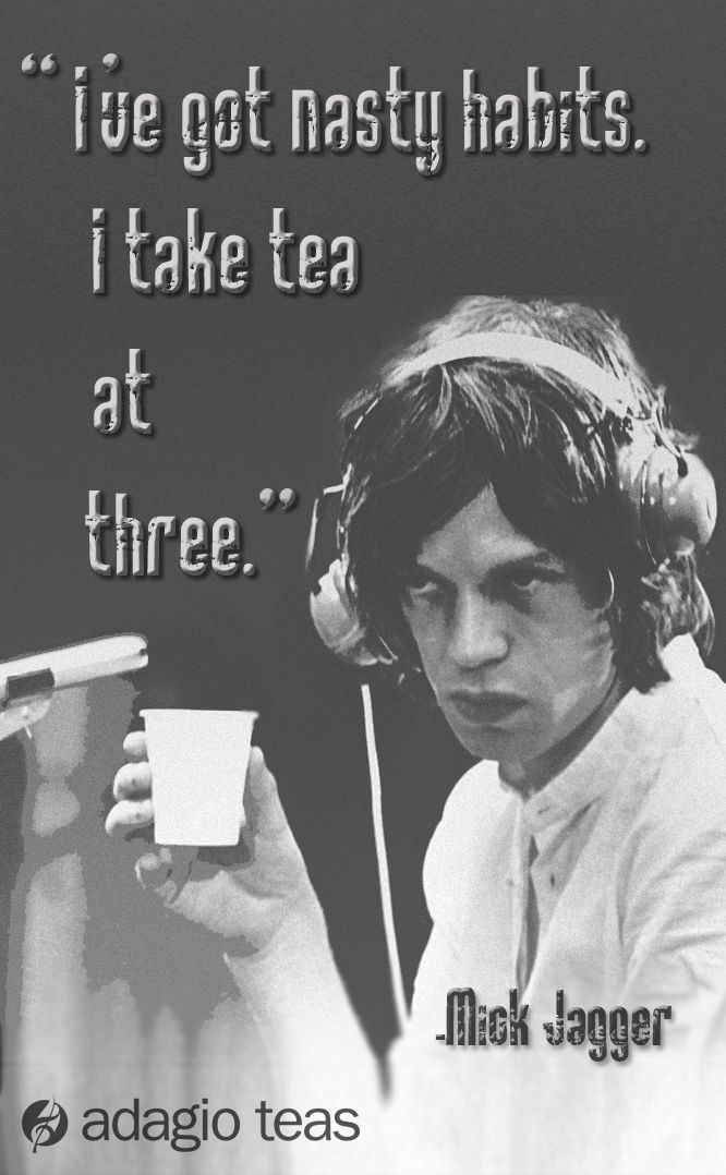 Tea Quotes: That Mick is a real daredevil. What's your most interesting tea habit?