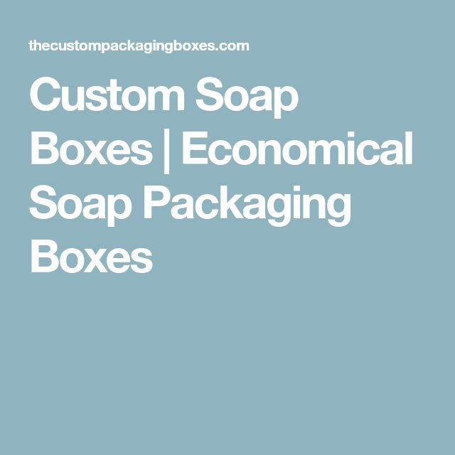 Custom Soap Boxes | Economical Soap Packaging Boxes