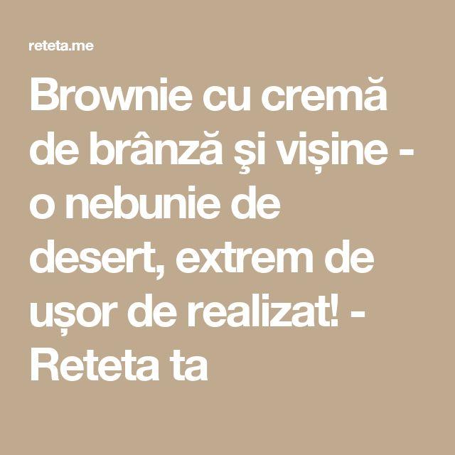 Brownie cu cremă de brânză şi vișine - o nebunie de desert, extrem de ușor de realizat! - Reteta ta