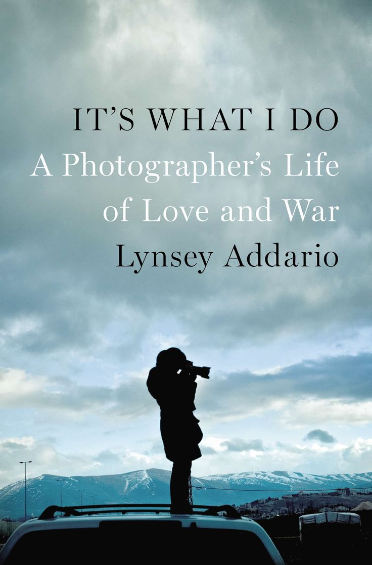 {} It's What I Do: A Photographer's Life of Love and War by Lynsey Addario. Inspirational memoir of a photojournalist's life. // a book published this year. [Feb 5, 2015]