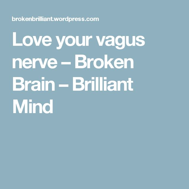 Love your vagus nerve – Broken Brain – Brilliant Mind