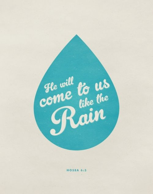 Let us acknowledge the LORD;     let us press on to acknowledge him.  As surely as the sun rises,     he will appear;  he will come to us like the winter rains,     like the spring rains that water the earth.