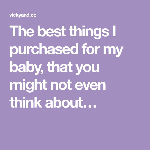 The best things I purchased for my baby, that you might not even think about…