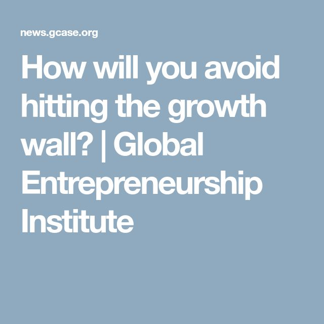 How will you avoid hitting the growth wall? | Global Entrepreneurship Institute