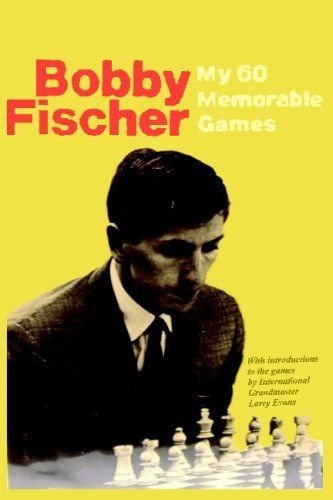 My 60 Memorable Games: Selected and fully annotated by Bobby Fischer by Bobby Fischer. $29.95. Publisher: Ishi Press (April 3, 2009). Publication: April 3, 2009