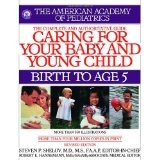 Caring for Your Baby and Young Child, Revised Edition: Birth to Age 5 (Shelov, Caring for your Baby and Young Child, Birth to Age 5) (Paperback)By American Academy Of Pediatrics