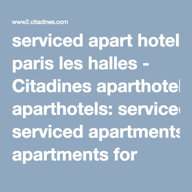 serviced apart hotel paris les halles - Citadines aparthotels: serviced apartments for short term accommodations in major European cities centers