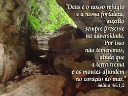 Salmo 46: 1-11  - DEUS É NOSSO REFÚGIO E FORTALEZA   Um salmo de vitória! Já começa dizendo quem é o nosso refúgio e nossa fortaleza nas principais horas de nossas tribulações que às vezes temos de passar. Ninguém escolhe certas circunstâncias a enfrentar em sua vida. Não há como dizer a elas: volte outro dia, ou, está amarrado em Nome de Jesus, ou está repreendido!  Vídeo: https://youtu.be/j61-l4ZosyM