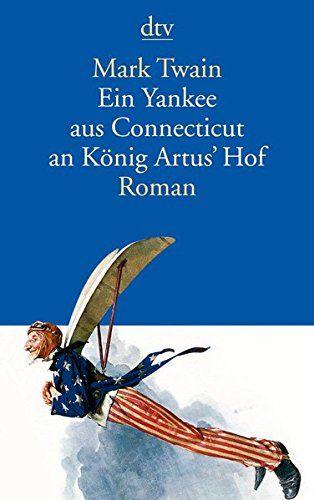 Ein Yankee aus Connecticut an König Artus' Hof: Roman von…