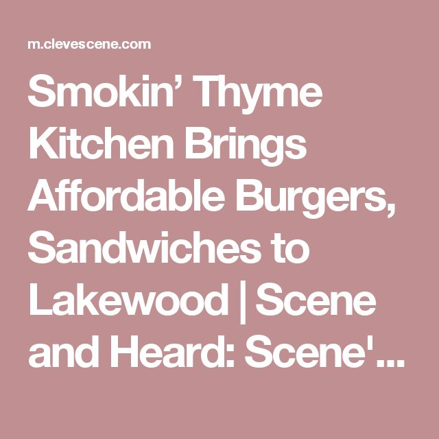 Smokin' Thyme Kitchen Brings Affordable Burgers, Sandwiches to Lakewood | Scene and Heard: Scene's News Blog