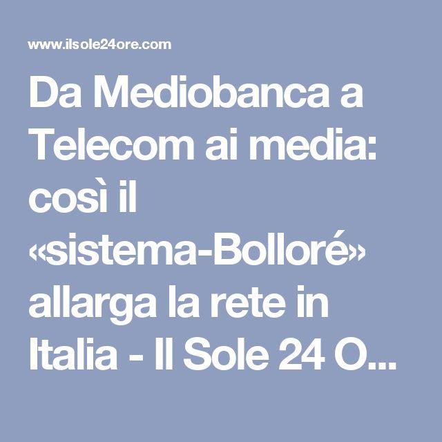 Da Mediobanca a Telecom ai media: così il «sistema-Bolloré» allarga la rete in Italia - Il Sole 24 ORE