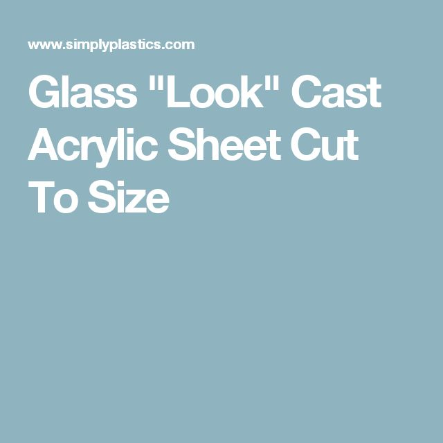 "Glass ""Look"" Cast Acrylic Sheet Cut To Size"