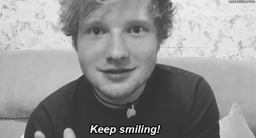 Keep your chin up. | 14 Important Life Lessons We Learned From Ed Sheeran // Oy, @Sydney Martin Stone, here's some Ed Sheeran magic for you!