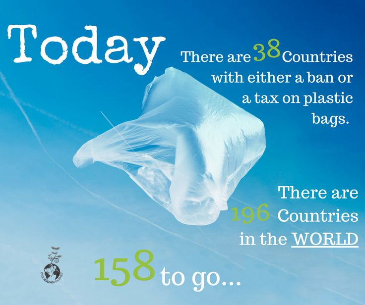 So far 38 Countries has either banned or taxed plastic bags totally or partially. This has resulted in an 80% reduction in those locations. But we don't need a ban to be in place to stop using plastic bags. We just need to be smart and say no. www.onebrownplanet.com