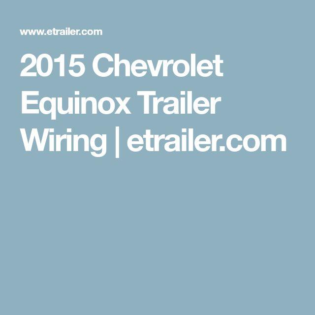 2015 Chevrolet Equinox Trailer Wiring | etrailer.com