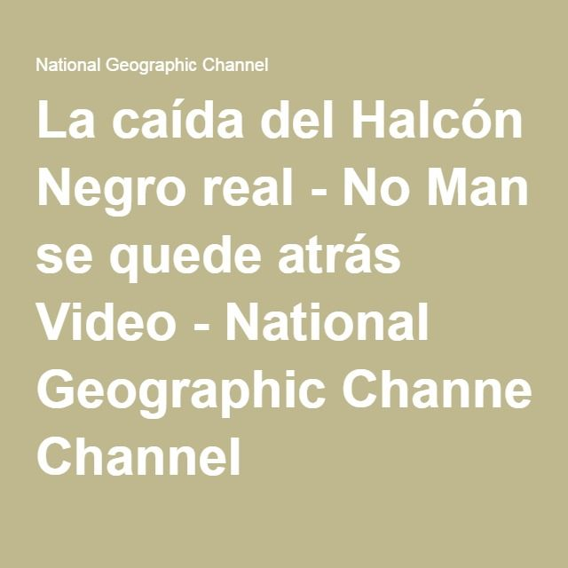 La caída del Halcón Negro real - No Man se quede atrás Video - National Geographic Channel