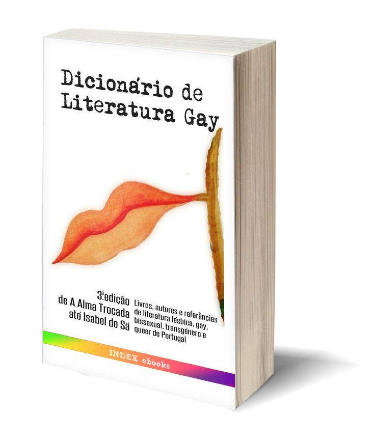 """Foi hoje publicada a 3ª edição (até à letra """"I"""") do Dicionário de Literatura Gay, o primeiro que colige os Livros, Autores e Referências da Literatura Lésbica, Gay, Bissexual, Transgénero e Queer de Portugal. http://www.indexebooks.com/dicionario.html"""