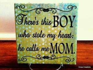 ;)  There's this boy who stole my heart;  he calls me MOM.